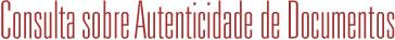 Consulta sobre autenticidade de documentos